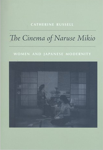 The Cinema of Naruse Mikio: Women and Japanese Modernity
